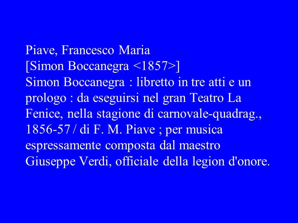 Piave, Francesco Maria [Simon Boccanegra <1857>] Simon Boccanegra : libretto in tre atti e un prologo : da eseguirsi nel gran Teatro La Fenice, nella stagione di carnovale-quadrag., 1856-57 / di F.